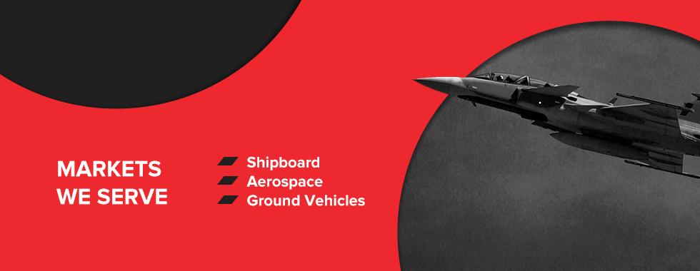 Markets We Serve: Shipboard, Aerospace, and Ground Vehicles