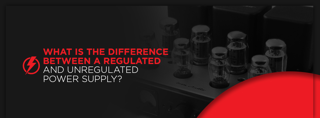 What is the Difference Between a Regulated and Unregulated Power Supply