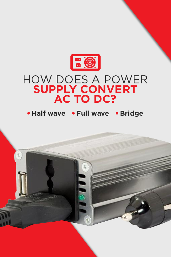 How Does a Power Supply Convert AC to DC? Half wave, full wave, bridge