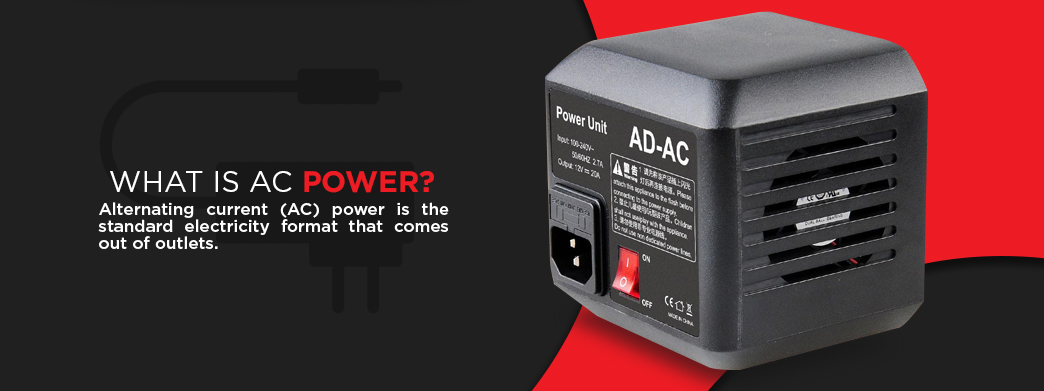 What Is AC Power? Alternating current (AC) power is the standard electricity format that comes out of outlets.