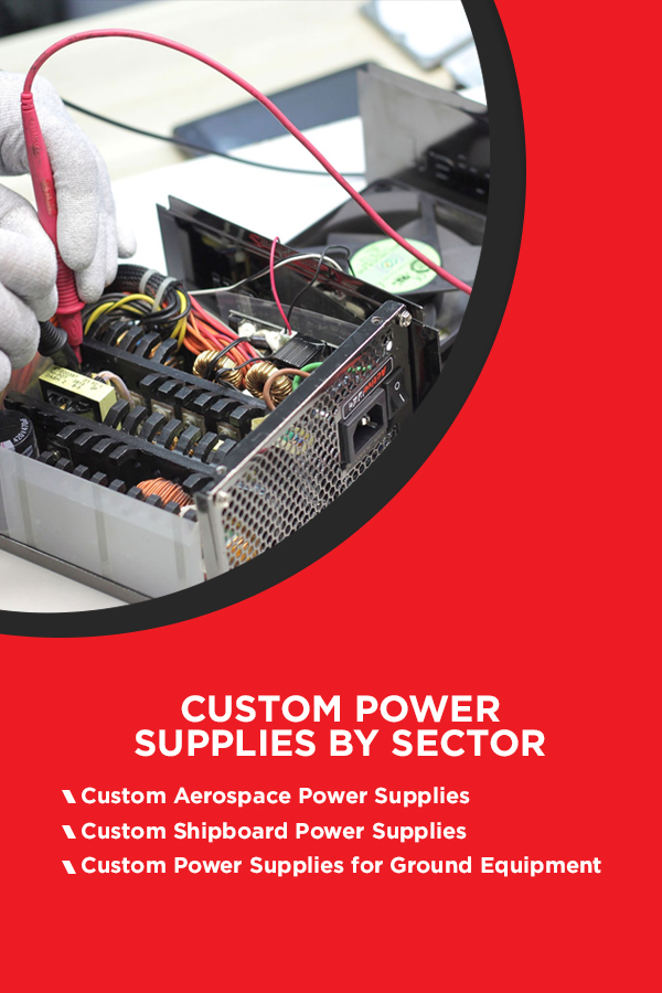 Custom Power Supplies by Sector: Custom Aerospace Power Supplies, Custom Shipboard Power Supplies, and Custom Power Supplies for Ground Equipment