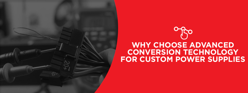 Why Choose Advanced Conversion Technology for Custom Power Supplies