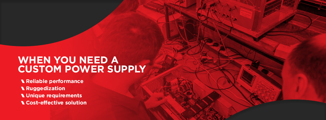 When You Need a Custom Power Supply: Reliable performance, Ruggedization, Unique requirements, and Cost-effective solutions