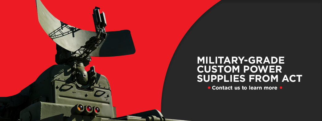 Military-Grade Custom Power Supplies From ACT - Contact us to learn more