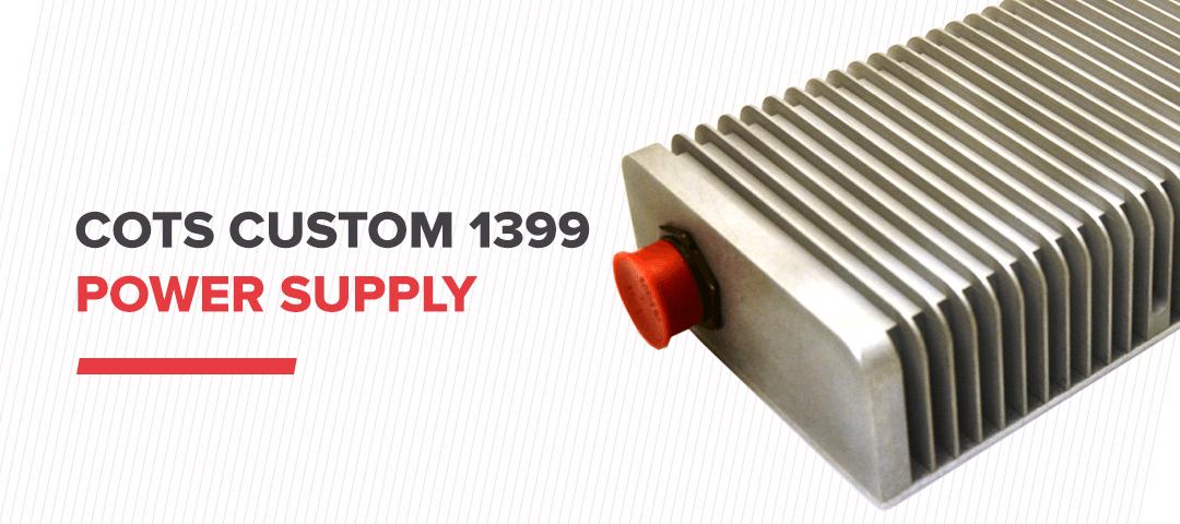 COTS Custom 1399 Power Supply